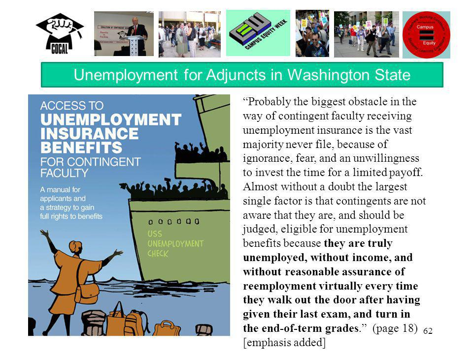62 Probably the biggest obstacle in the way of contingent faculty receiving unemployment insurance is the vast majority never file, because of ignorance, fear, and an unwillingness to invest the time for a limited payoff.