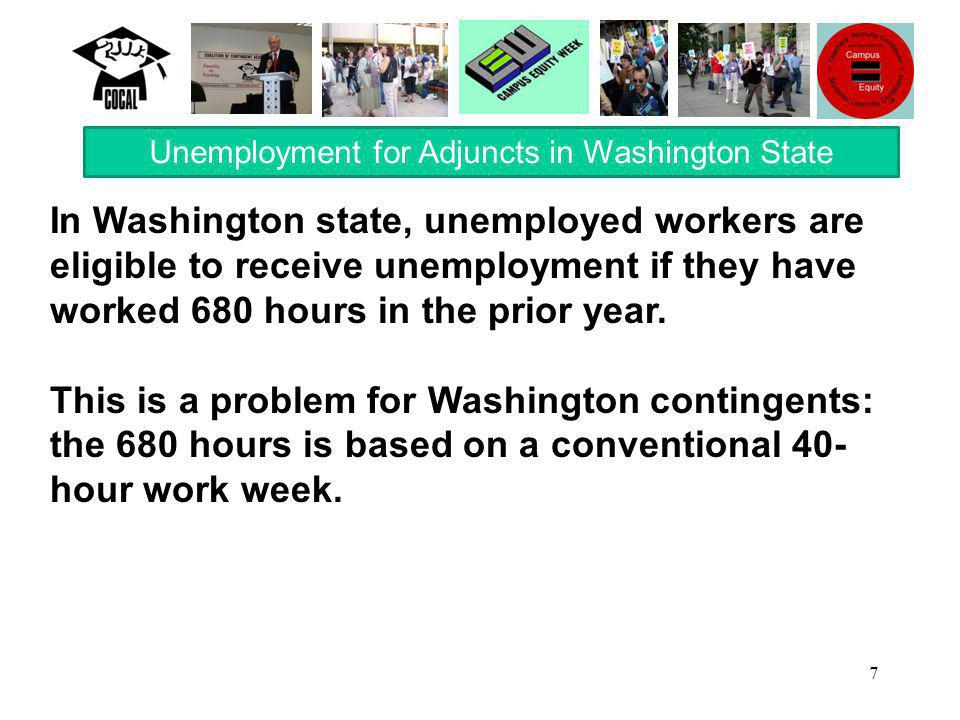 7 In Washington state, unemployed workers are eligible to receive unemployment if they have worked 680 hours in the prior year. This is a problem for