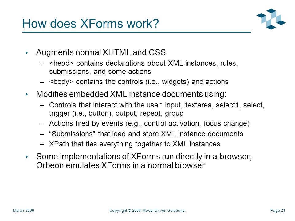 Page 21Copyright © 2008 Model Driven Solutions.March 2008 How does XForms work.