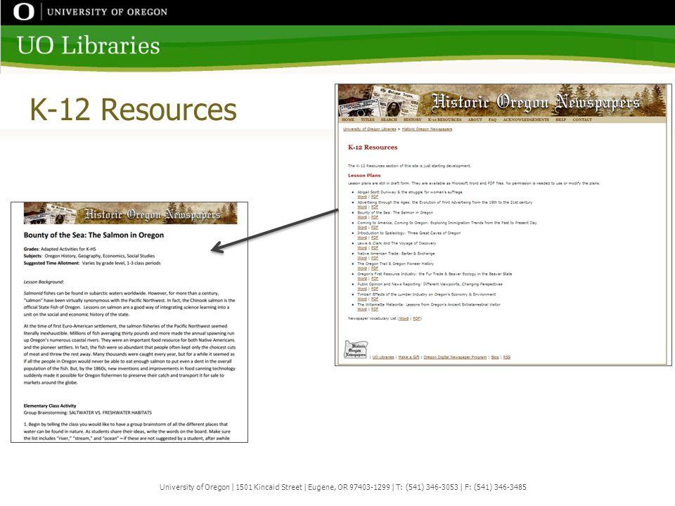 K-12 Resources University of Oregon | 1501 Kincaid Street | Eugene, OR 97403-1299 | T: (541) 346-3053 | F: (541) 346-3485