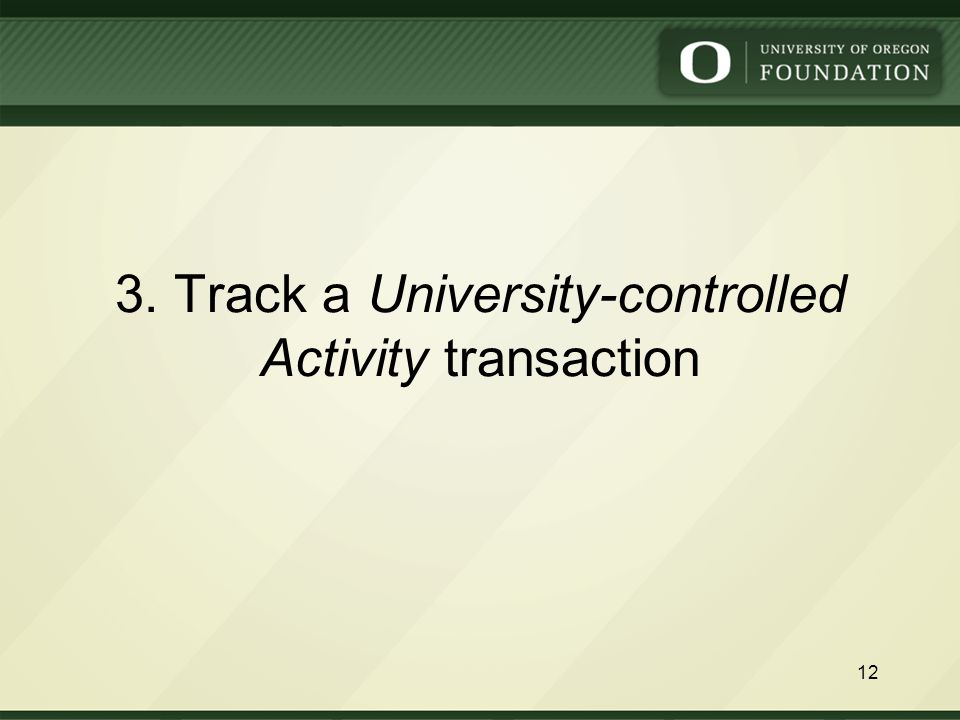 3. Track a University-controlled Activity transaction 12
