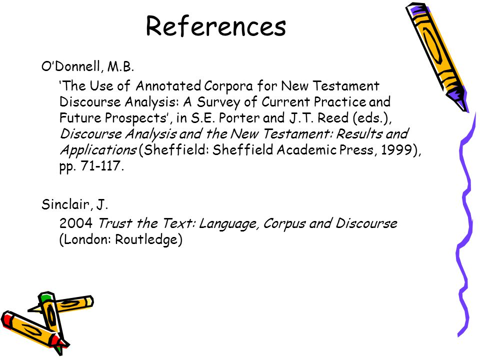 References O'Donnell, M.B. 'The Use of Annotated Corpora for New Testament Discourse Analysis: A Survey of Current Practice and Future Prospects', in