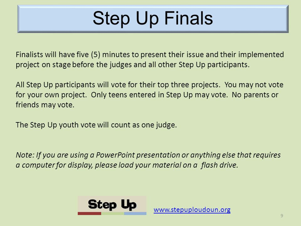 9 Step Up Finals   Finalists will have five (5) minutes to present their issue and their implemented project on stage before the judges and all other Step Up participants.