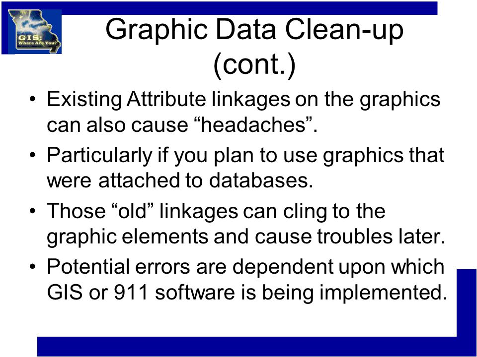 Graphic Data Clean-up (cont.) Existing Attribute linkages on the graphics can also cause headaches .