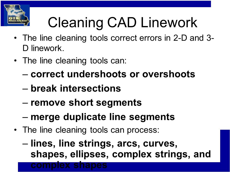 Cleaning CAD Linework The line cleaning tools correct errors in 2-D and 3- D linework.