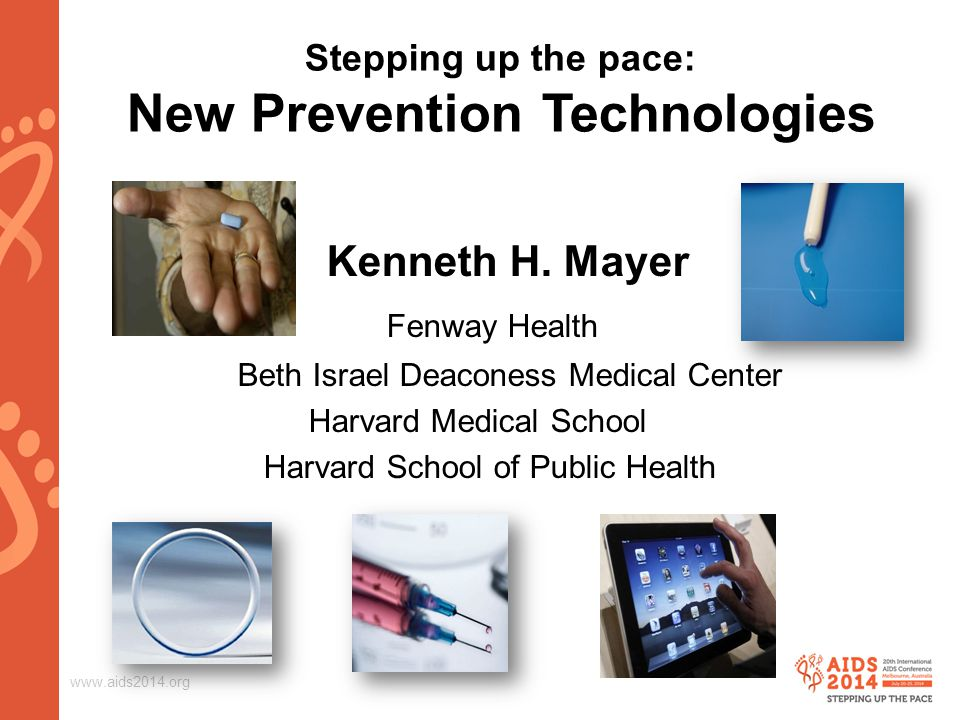 www.aids2014.org Stepping up the pace: New Prevention Technologies Kenneth H.