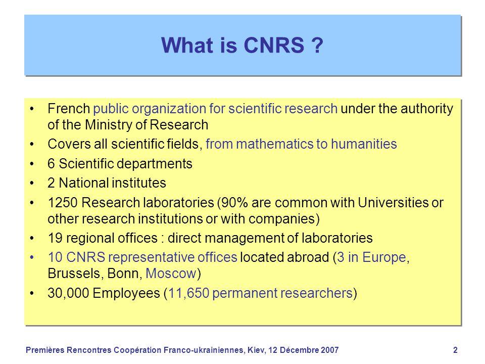 Premières Rencontres Coopération Franco-ukrainiennes, Kiev, 12 Décembre 20072 What is CNRS ? French public organization for scientific research under