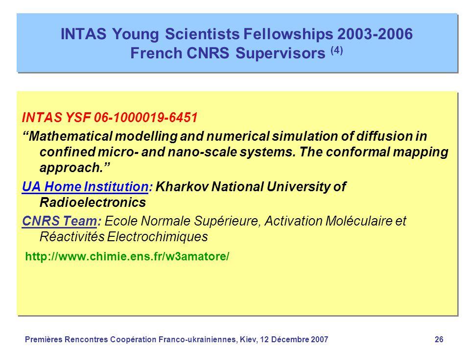 Premières Rencontres Coopération Franco-ukrainiennes, Kiev, 12 Décembre 200726 INTAS Young Scientists Fellowships 2003-2006 French CNRS Supervisors (4