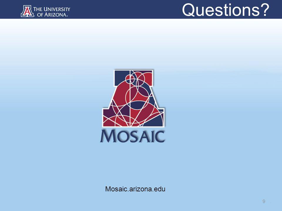 9 Questions? Mosaic.arizona.edu