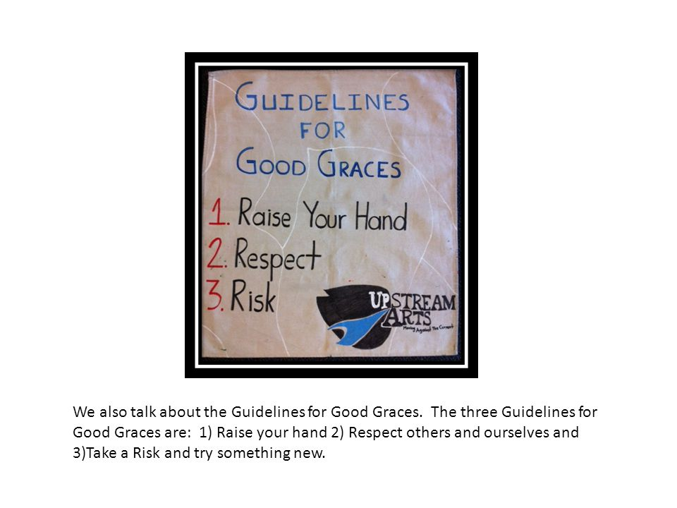 We also talk about the Guidelines for Good Graces. The three Guidelines for Good Graces are: 1) Raise your hand 2) Respect others and ourselves and 3)