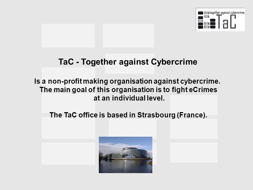 TaC - Together against Cybercrime Is a non-profit making organisation against cybercrime.