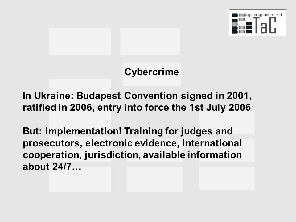 Cybercrime In Ukraine: Budapest Convention signed in 2001, ratified in 2006, entry into force the 1st July 2006 But: implementation.