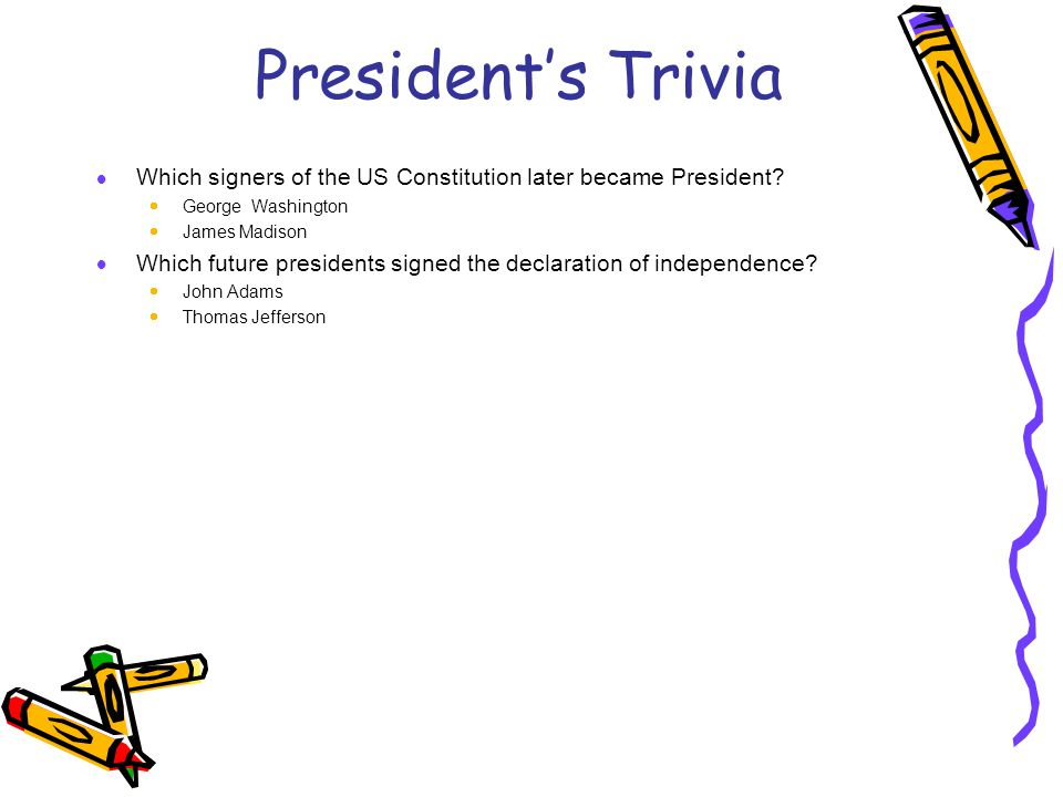 President's Trivia  Which signers of the US Constitution later became President.