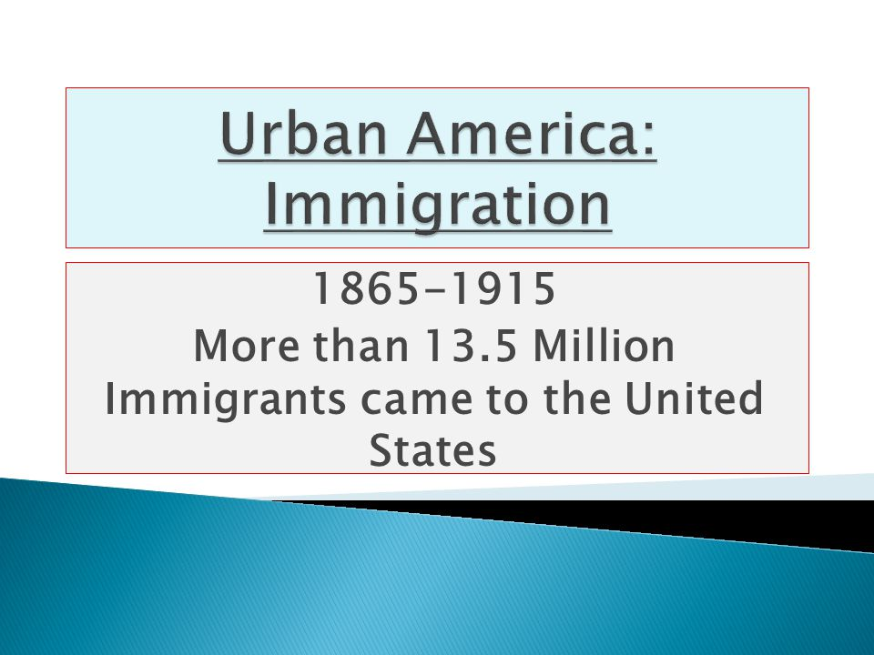 1865-1915 More than 13.5 Million Immigrants came to the United States