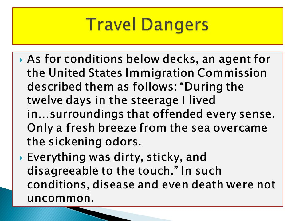 """ As for conditions below decks, an agent for the United States Immigration Commission described them as follows: """"During the twelve days in the steer"""