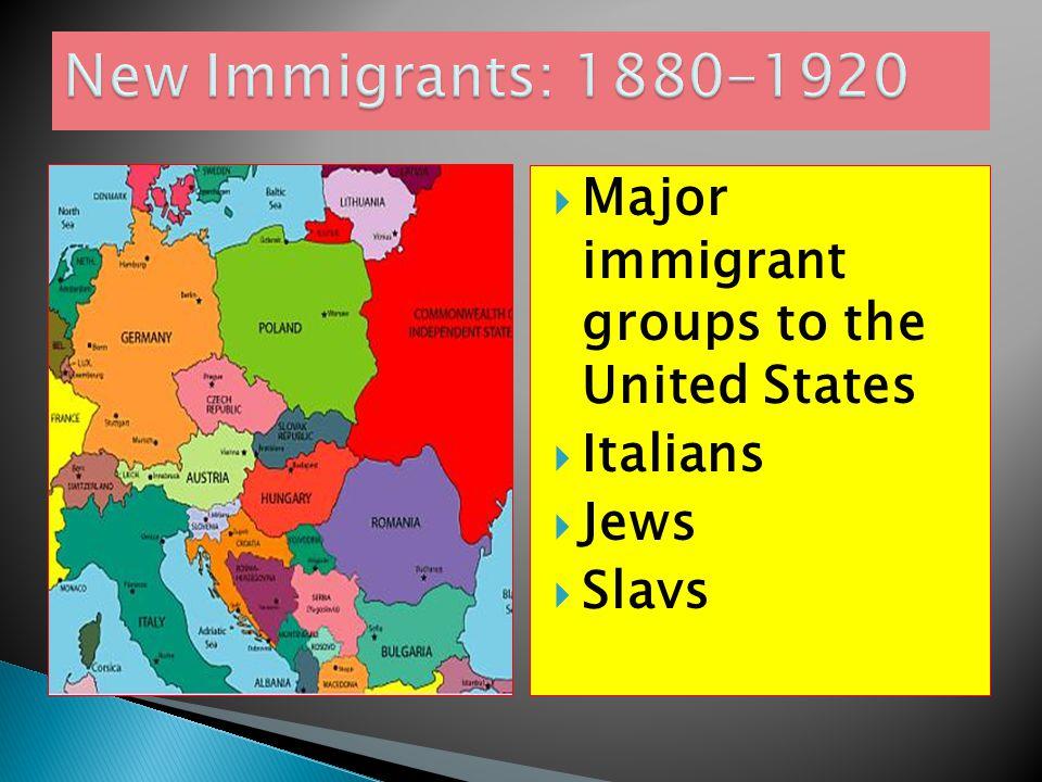  Major immigrant groups to the United States  Italians  Jews  Slavs