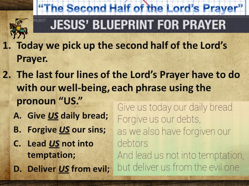 The Lord's Blueprint For Prayer 1.Today we pick up the second half of the Lord's Prayer.