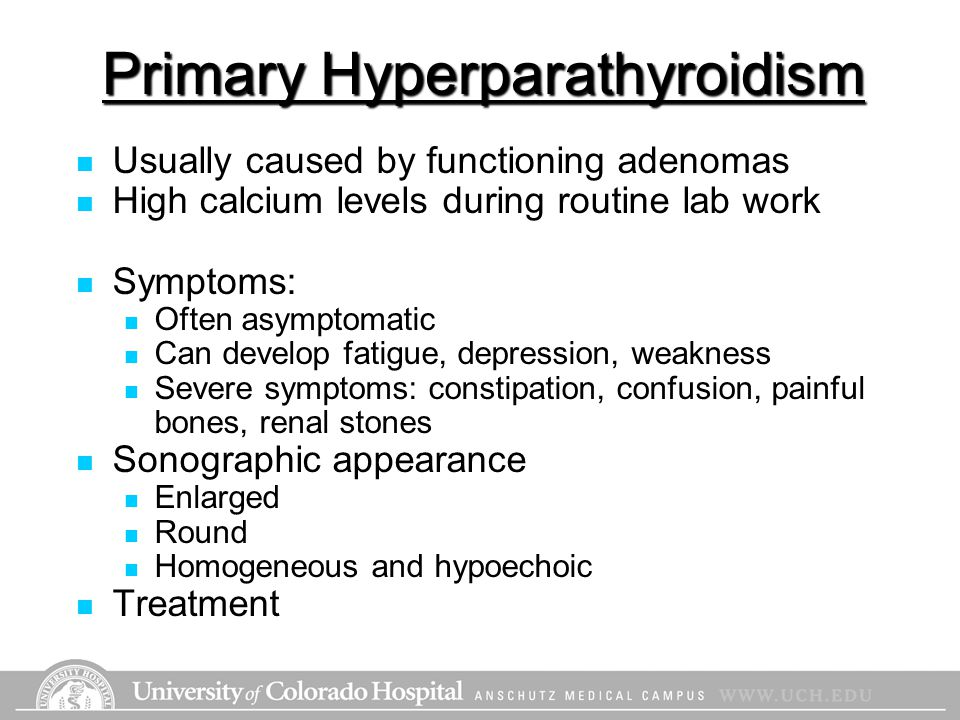 Primary Hyperparathyroidism Usually caused by functioning adenomas High calcium levels during routine lab work Symptoms: Often asymptomatic Can develo