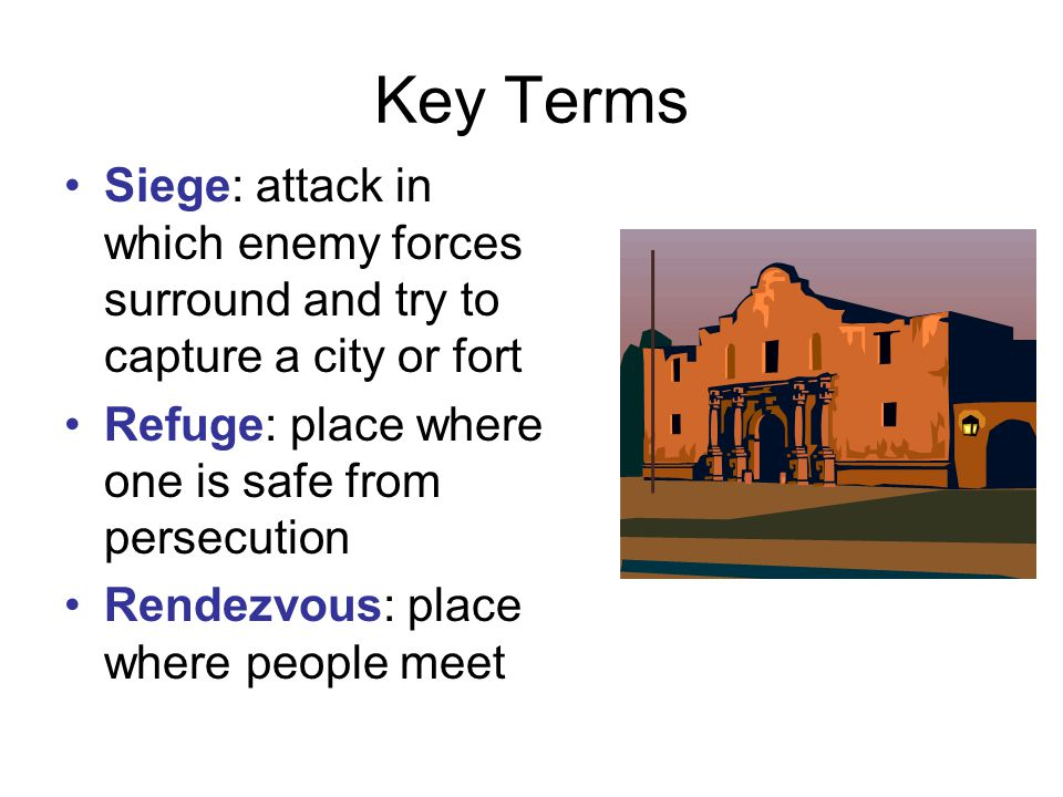 Key Terms Siege: attack in which enemy forces surround and try to capture a city or fort Refuge: place where one is safe from persecution Rendezvous: place where people meet