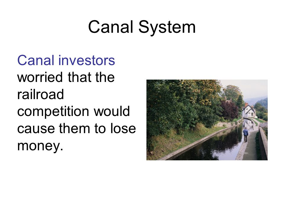 Canal System Canal investors worried that the railroad competition would cause them to lose money.