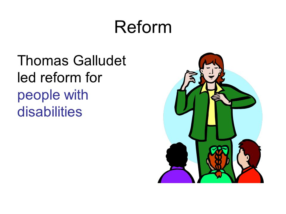 Reform Thomas Galludet led reform for people with disabilities