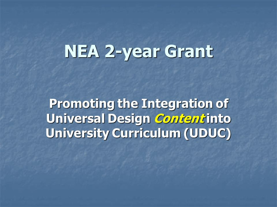 NEA 2-year Grant Promoting the Integration of Universal Design Content into University Curriculum (UDUC)