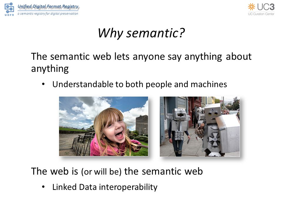 Unified Digital Format Registry a semantic registry for digital preservation Why semantic.