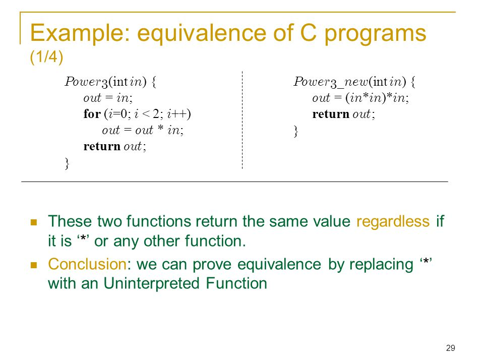 29 Example: equivalence of C programs (1/4) These two functions return the same value regardless if it is '*' or any other function.