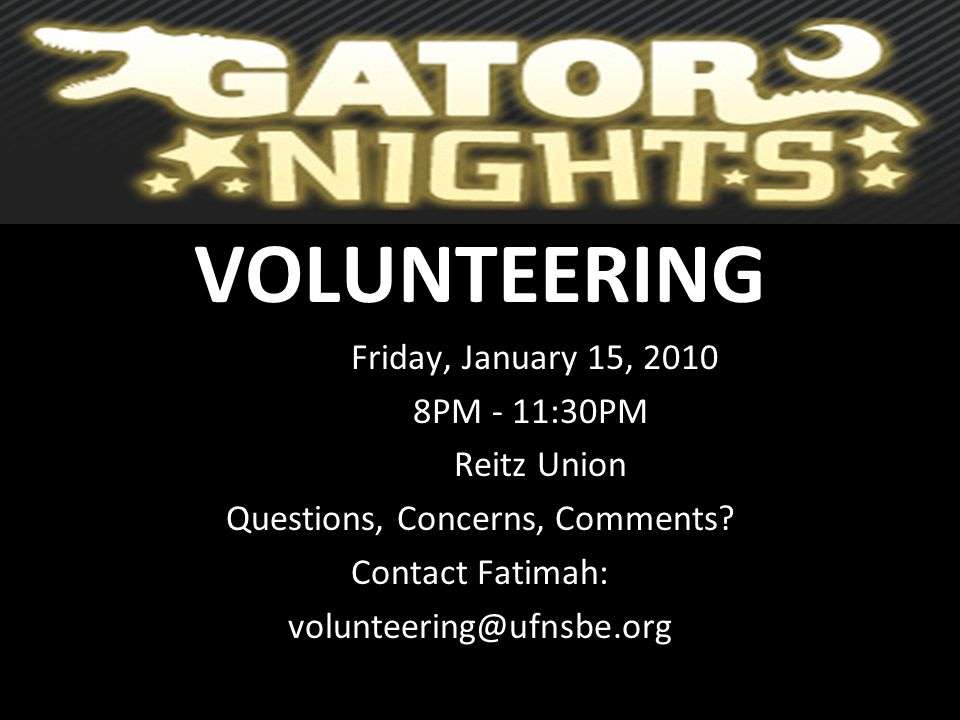 VOLUNTEERING When: Friday, January 15, 2010 Time: 8PM - 11:30PM Where: Reitz Union Questions, Concerns, Comments? Contact Fatimah: volunteering@ufnsbe
