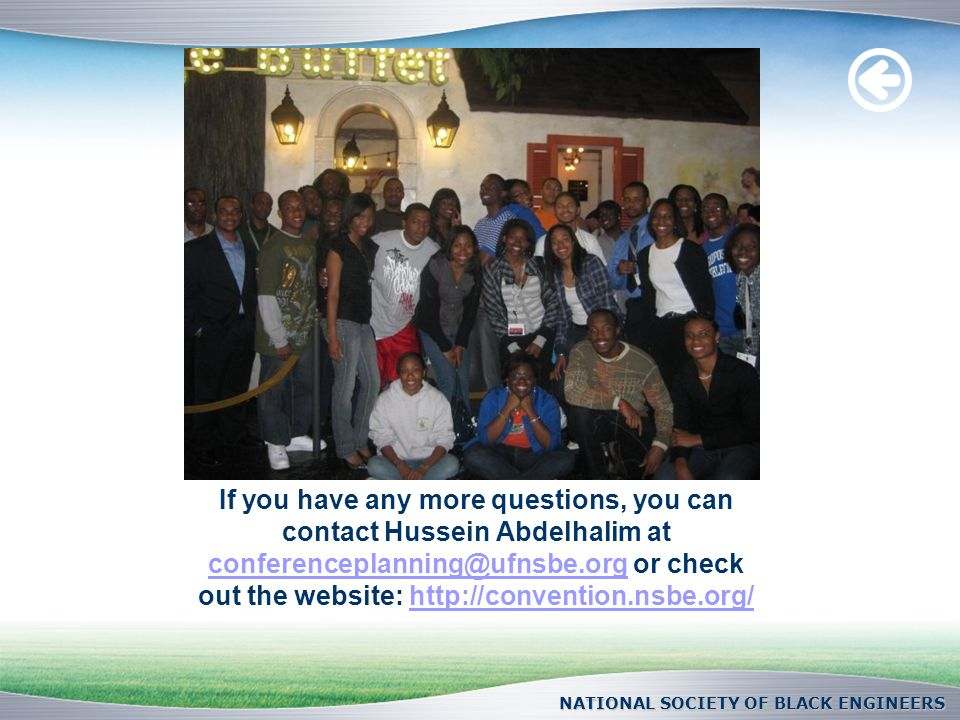 If you have any more questions, you can contact Hussein Abdelhalim at conferenceplanning@ufnsbe.org or check out the website: http://convention.nsbe.o