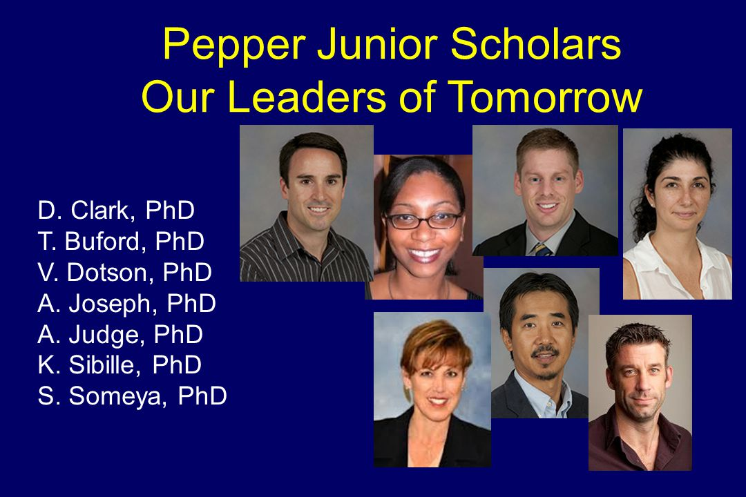 Pepper Junior Scholars Our Leaders of Tomorrow D. Clark, PhD T.