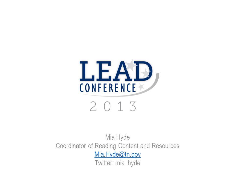 Mia Hyde Coordinator of Reading Content and Resources Mia.Hyde@tn.gov Twitter: mia_hyde