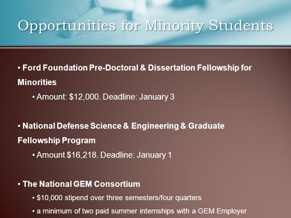Opportunities for Minority Students Ford Foundation Pre-Doctoral & Dissertation Fellowship for Minorities Amount: $12,000.