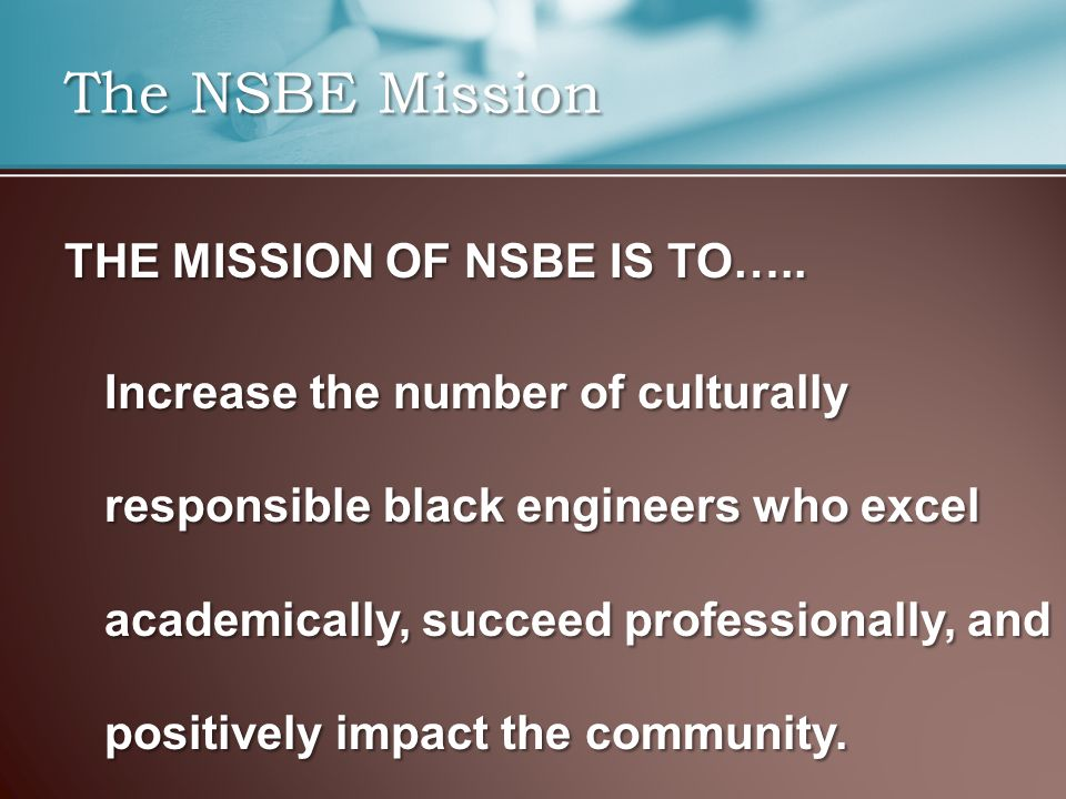 THE MISSION OF NSBE IS TO…..