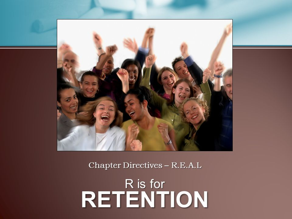 Chapter Directives – R.E.A.L R is for RETENTION