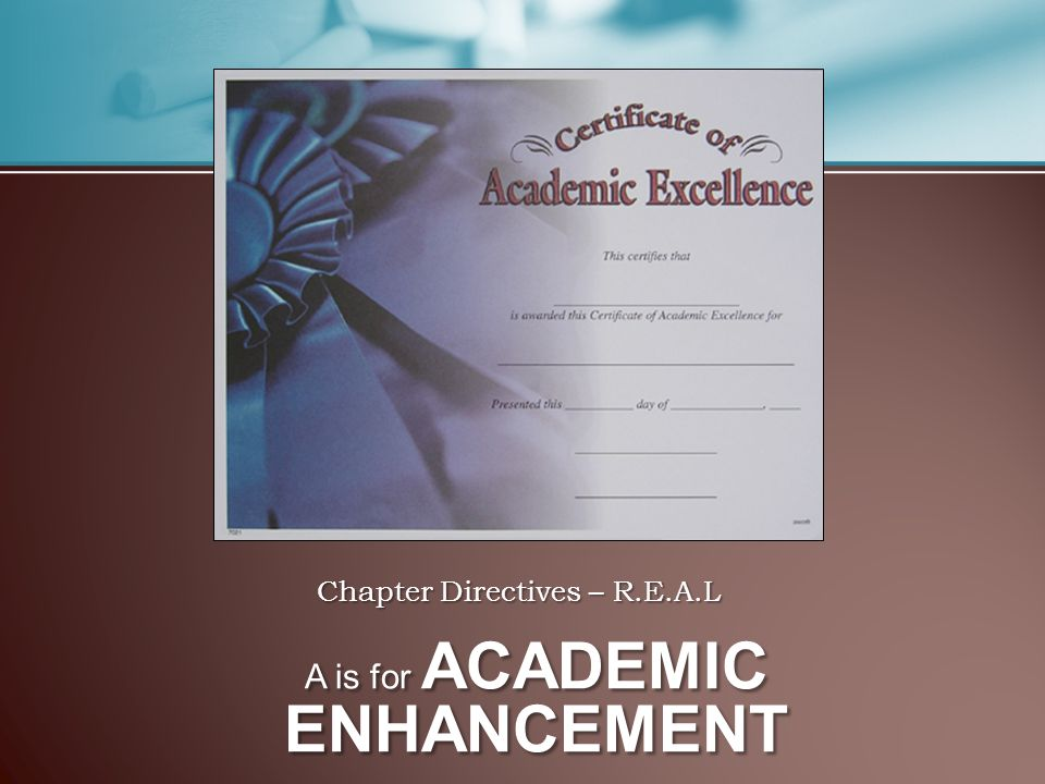 Chapter Directives – R.E.A.L A is for ACADEMIC ENHANCEMENT