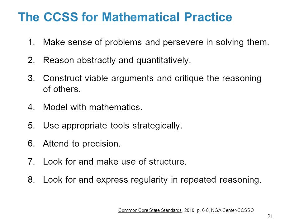 The CCSS for Mathematical Practice 1.Make sense of problems and persevere in solving them. 2.Reason abstractly and quantitatively. 3.Construct viable
