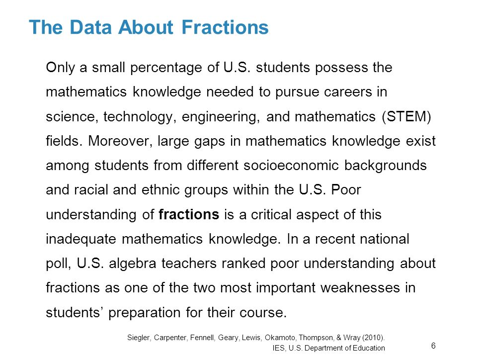 The Data About Fractions Only a small percentage of U.S. students possess the mathematics knowledge needed to pursue careers in science, technology, e
