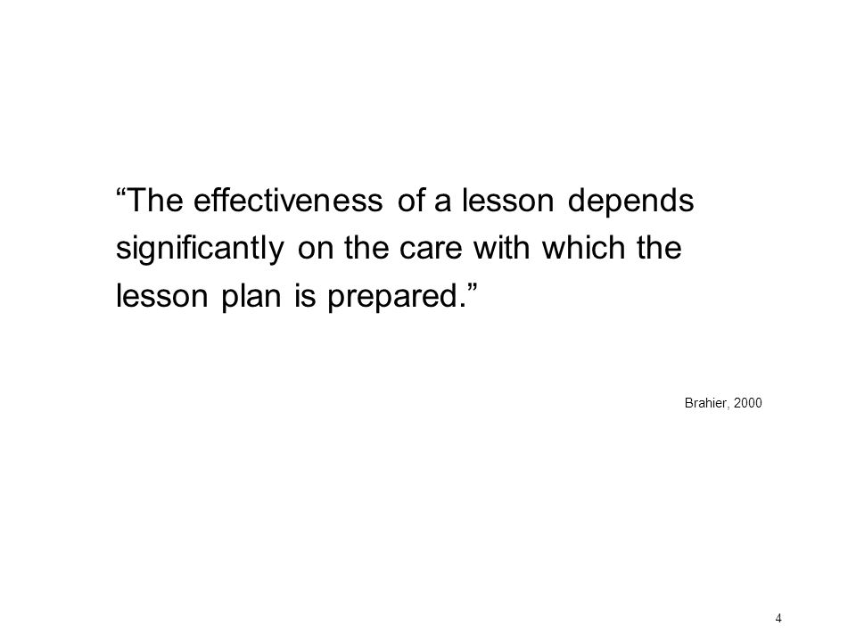 """The effectiveness of a lesson depends significantly on the care with which the lesson plan is prepared."" Brahier, 2000 4"