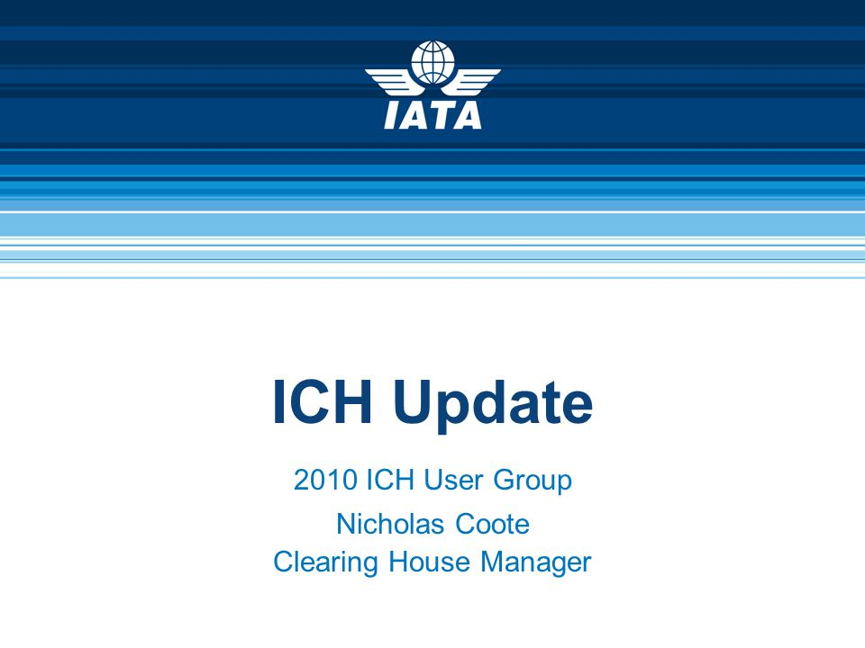 ICH Update 2010 ICH User Group Nicholas Coote Clearing House Manager