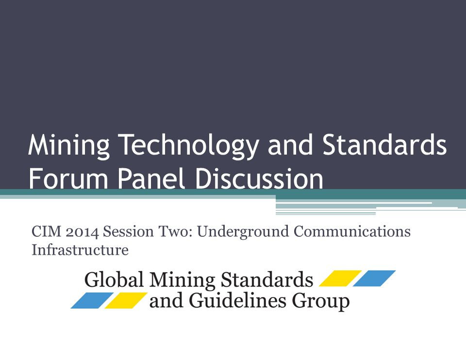 Mining Technology and Standards Forum Panel Discussion CIM 2014 Session Two: Underground Communications Infrastructure
