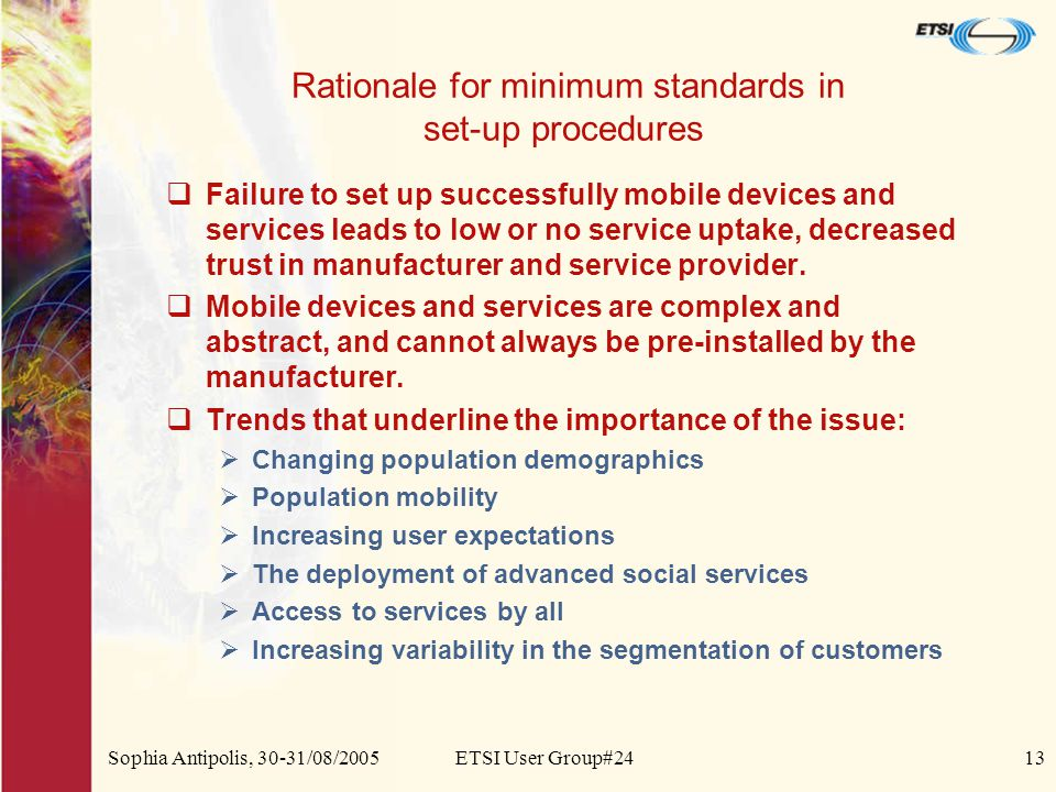 Sophia Antipolis, 30-31/08/2005ETSI User Group#2413 Rationale for minimum standards in set-up procedures  Failure to set up successfully mobile devic