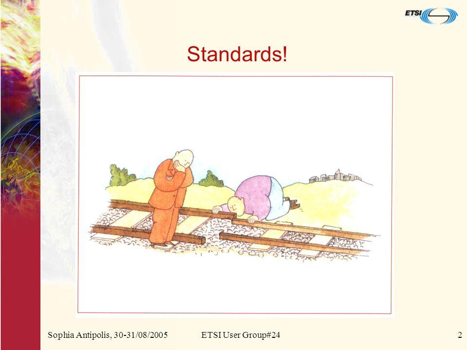 Sophia Antipolis, 30-31/08/2005ETSI User Group#242 Standards!