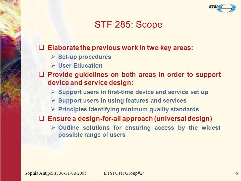 Sophia Antipolis, 30-31/08/2005ETSI User Group#249 STF 285: Scope  Elaborate the previous work in two key areas:  Set-up procedures  User Education