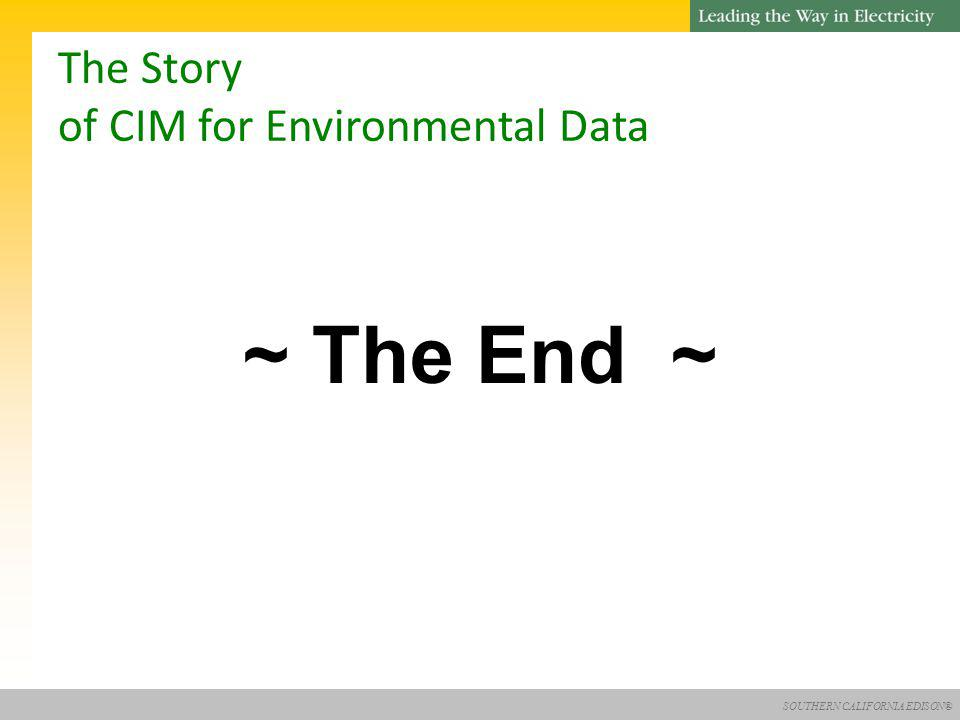 SOUTHERN CALIFORNIA EDISON® ~ The End ~ The Story of CIM for Environmental Data