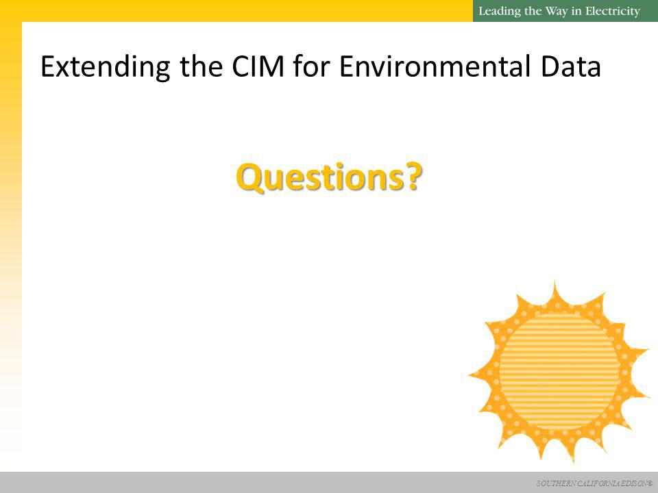 SOUTHERN CALIFORNIA EDISON® Questions Extending the CIM for Environmental Data
