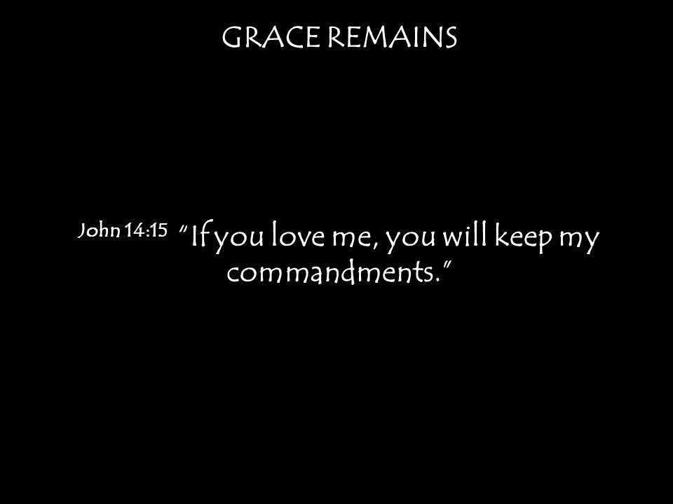 John 14:15 If you love me, you will keep my commandments.