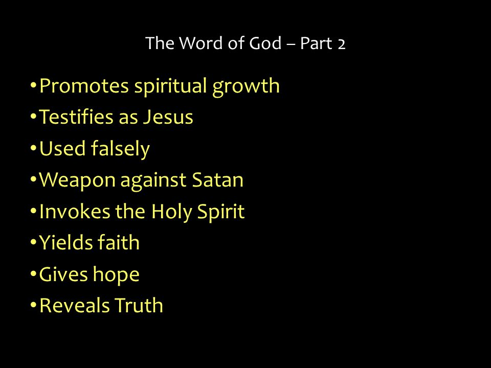 Promotes spiritual growth Testifies as Jesus Used falsely Weapon against Satan Invokes the Holy Spirit Yields faith Gives hope Reveals Truth The Word