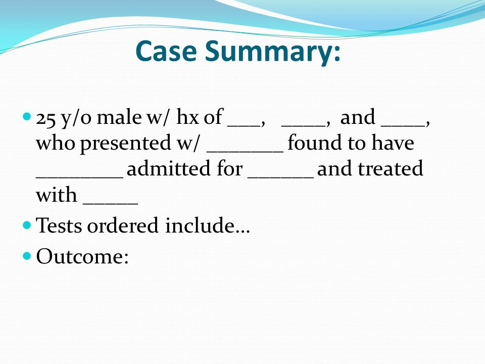 25 y/o male w/ hx of ___, ____, and ____, who presented w/ _______ found to have ________ admitted for ______ and treated with _____ Tests ordered include… Outcome: Case Summary: