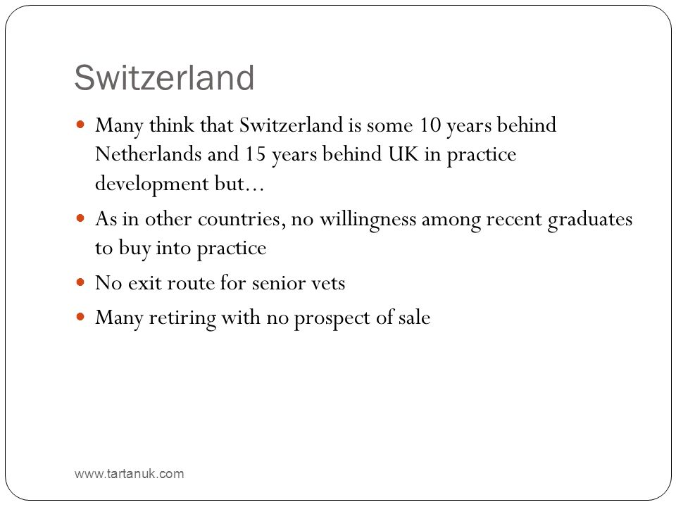 Switzerland www.tartanuk.com Many think that Switzerland is some 10 years behind Netherlands and 15 years behind UK in practice development but... As